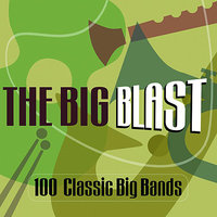 The Big Blast  - 100 Classic Big Bands — сборник