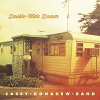 Double-Wide Dream — Casey Donahew Band, Casey Donahew