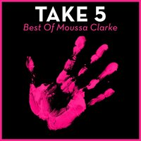 Take 5 - Best of Moussa Clarke — Moussa Clarke