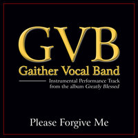 Please Forgive Me Performance Tracks — Gaither Vocal Band