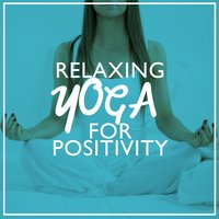 Relaxing Yoga for Positivity — Relaxing Yoga Music
