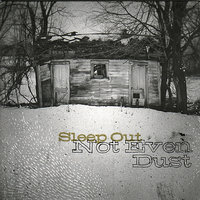 Not Even Dust — Sleep Out