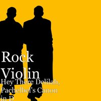 Hey There Delilah, Pachelbel's Canon in D — Rock Violin