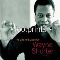 Footprints: The Life And Music Of Wayne Shorter — Wayne Shorter