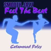 Smooth Jazz Feel The Beat — Catamount Foley