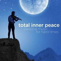 Total Inner Peace: Classical Music for Hard Times — Musica Relajante, Relaxing Piano Music, Relaxing Piano Music Consort