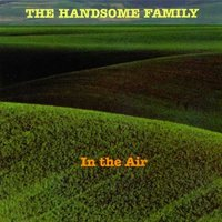 In the Air — The Handsome Family