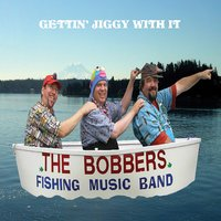Gettin' Jiggy with It — The Bobbers