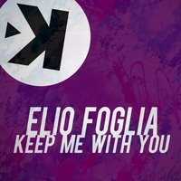Keep Me with You — Elio Foglia