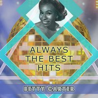 Always The Best Hits — Betty Carter