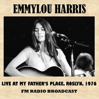 Live at My Father's Place, Roslyn, 1976 (FM Radio Broadcast) — Emmylou Harris