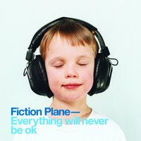 Everything Will Never Be OK — Fiction Plane