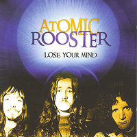 Lose Your Mind — Atomic Rooster