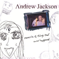 Memories of Things That Never Happened — Andrew Jackson