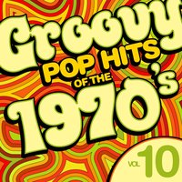 Groovy Pop Hits of the 1970's, Vol. 10 — Hit Co. Masters