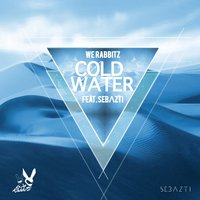 Cold Water — We Rabbitz, Sebazti