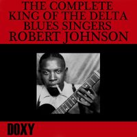 The Complete King of the Delta Blues Singers — Robert Johnson