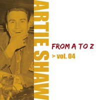 Artie Shaw from A to Z, Vol. 4 — Artie Shaw