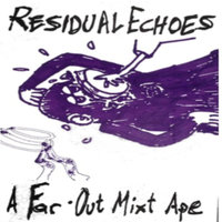 A Far Out Mixt Ape — Residual Echoes