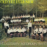 Old yet Ever New — Killycoogan Accordion Band