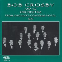 From Chicago's Congress Hotel 1937 — Bob Crosby And His Orchestra