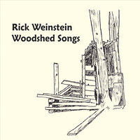 Woodshed Songs — Rick Weinstein