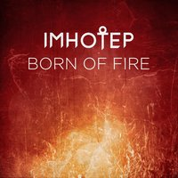 Born of Fire — Imhotep