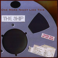 One More Night Like This — The Ship
