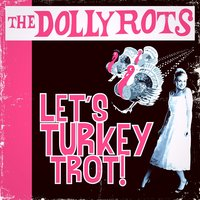 Let's Turkey Trot — The Dollyrots