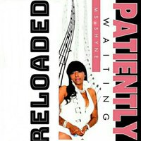 Reloaded (Patiently Waiting) — Ms. Shyne