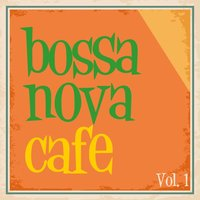 Bossa Nova Cafe, Vol. 1 — сборник