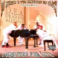 Screwed For Life (Presented by DJ Screw & The Screwed Up Click) — D.E.A. Dead End Alliance