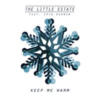 Keep Me Warm (feat. Erin Bowman) — Erin Bowman, The Little Estate