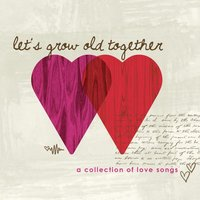 Let's Grow Old Together, Love Songs — сборник