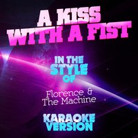 A Kiss with a Fist (In the Style of Florence & The Machine) - Single — Ameritz Audio Karaoke