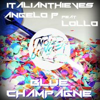 Blue Champagne — Lollo, Italianthieves, Angelo P