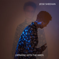Drinking With The Birds — Jesse Sheehan