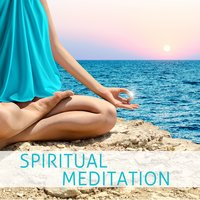 Spiritual Meditation: Peaceful Music for Yoga, Meditation & Relaxation — Meditation