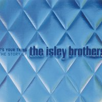 It's Your Thing: The Story Of The Isley Brothers — The Isley Brothers