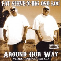 Around Our Way — Big Oso Loc, Fat Steve