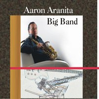 Aaron Aranita Big Band — Aaron Aranita Big Band