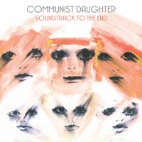 Soundtrack to the End — Communist Daughter