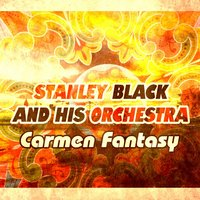 Carmen Fantasy — Stanley Black and his Orchestra