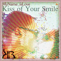 Kiss of Your Smile — Jayla, MyName IsLove