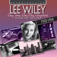 Lee Wiley: Any Time, Any Day, Anywhere — Lee Wiley