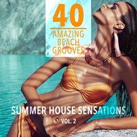 Summer House Sensations, Vol. 2 - 40 Amazing Beach Grooves — сборник