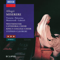 Allegri: Miserere, etc. — Andrew Wright, Westminster Cathedral Choir, Stephen Cleobury, The Choir Of King's College, Cambridge, The Choir Of Westminster Abbey, Saul Quirke