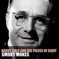 Smoky Mokes — Harry Gold And His Pieces Of Eight