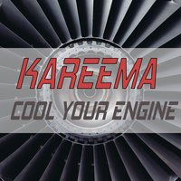 Cool Your Engines — Kareema