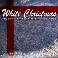 White Christmas — Sammy Kaye and His Orchestra, the Kaye Choir, Johnny B. Ryan, Johnny B. Ryan, Sammy Kaye and his Orchestra, The Kaye Choir, Ирвинг Берлин
